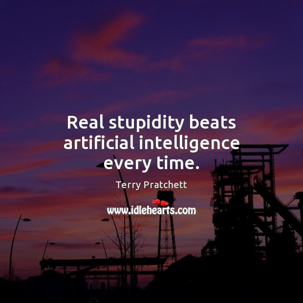 Image, Real stupidity beats artificial intelligence every time.