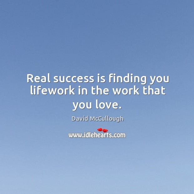 Image, Real success is finding you lifework in the work that you love.