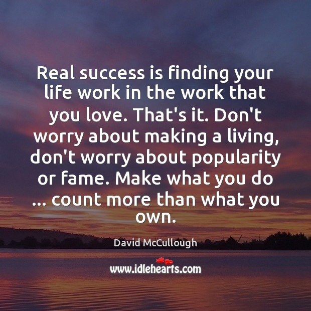 Image, Real success is finding your life work in the work that you