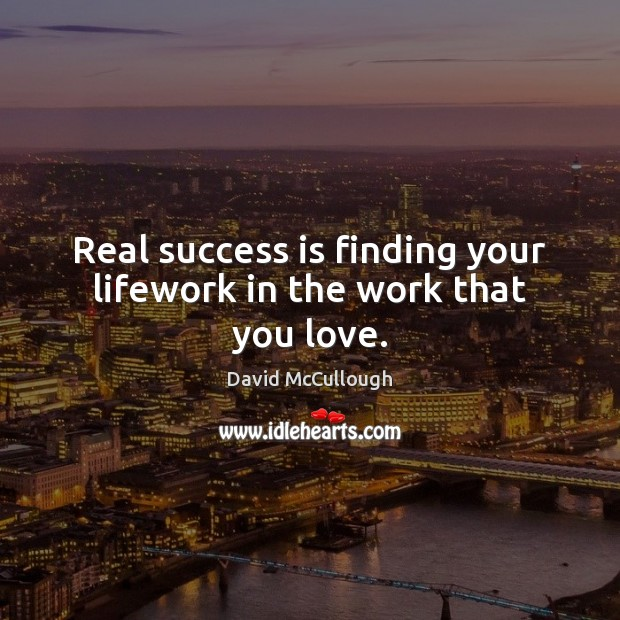 Image, Real success is finding your lifework in the work that you love.
