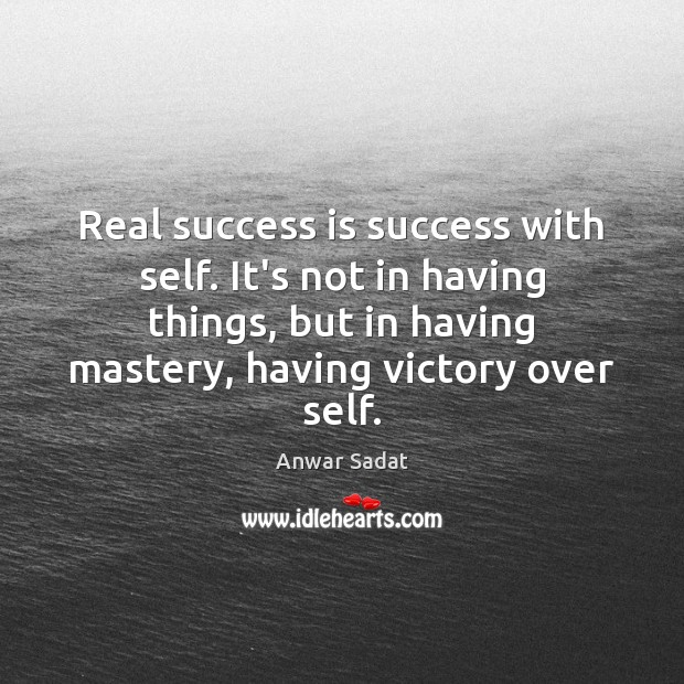 Image, Real success is success with self. It's not in having things, but