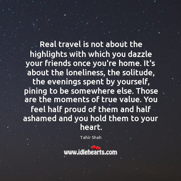 Real travel is not about the highlights with which you dazzle your Image