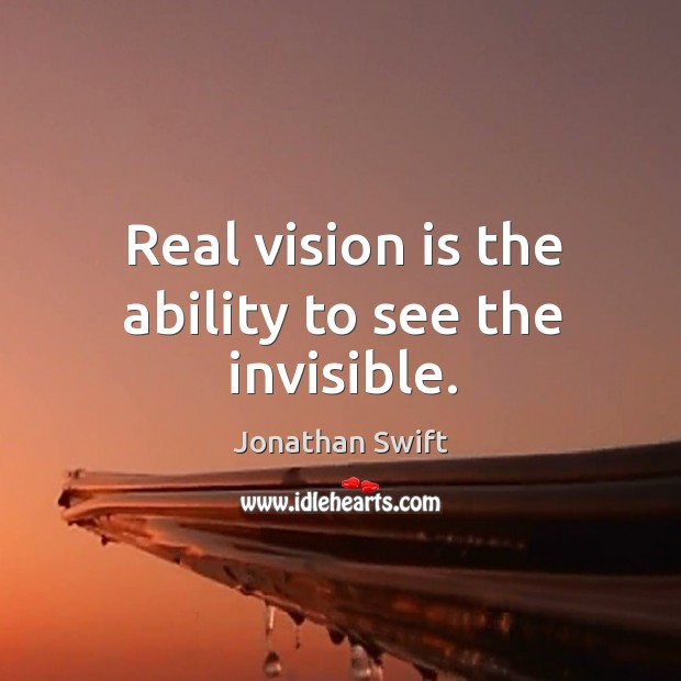 Real vision is the ability to see the invisible. Image