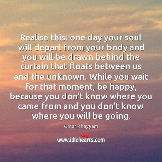 Realise this: one day your soul will depart from your body and Image