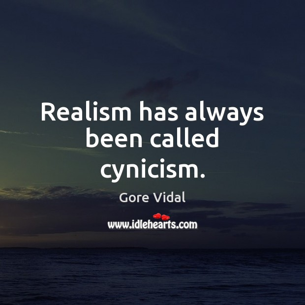 Realism has always been called cynicism. Gore Vidal Picture Quote