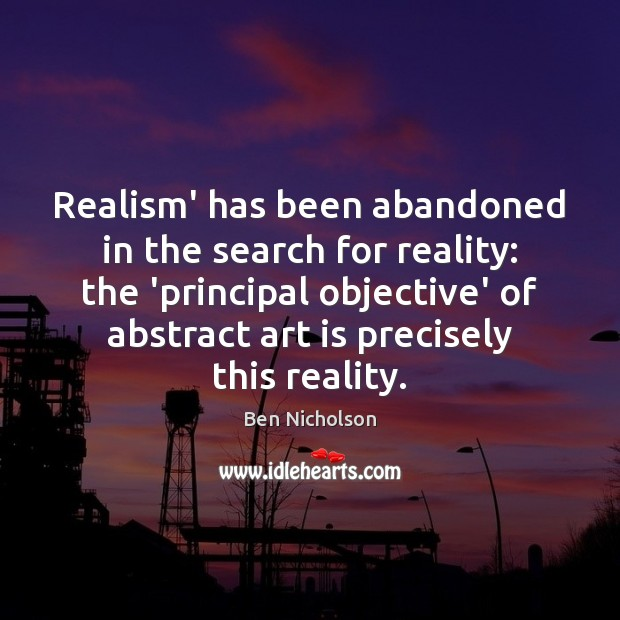 Image, Realism' has been abandoned in the search for reality: the 'principal objective'