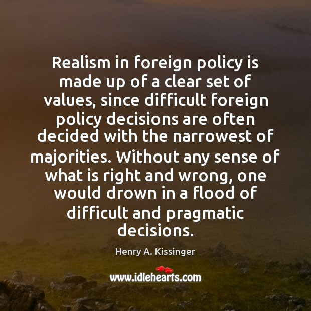 Realism in foreign policy is made up of a clear set of Henry A. Kissinger Picture Quote