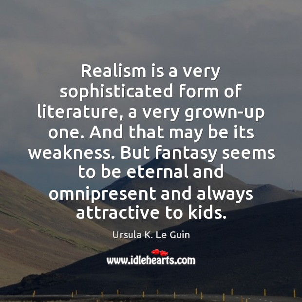 Realism is a very sophisticated form of literature, a very grown-up one. Image