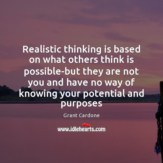 Realistic thinking is based on what others think is possible-but they are Image