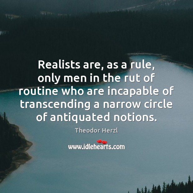 Image, Realists are, as a rule, only men in the rut of routine