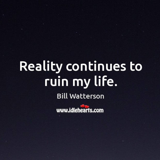 Reality continues to ruin my life. Image