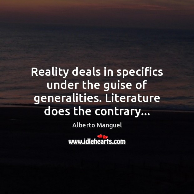 Image, Reality deals in specifics under the guise of generalities. Literature does the