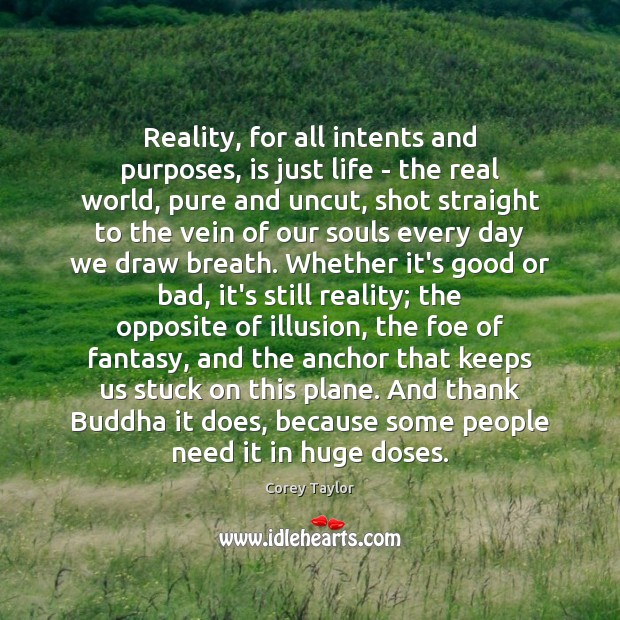 Reality, for all intents and purposes, is just life – the real Corey Taylor Picture Quote