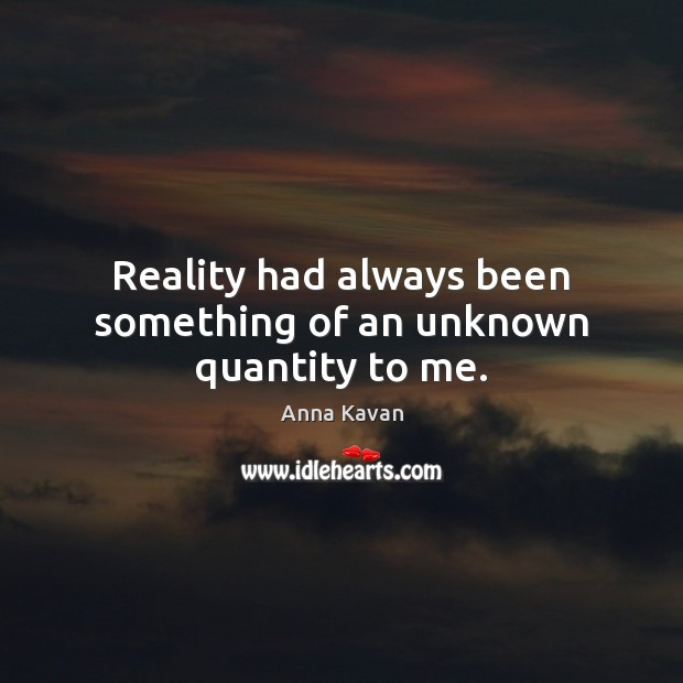 Image, Reality had always been something of an unknown quantity to me.