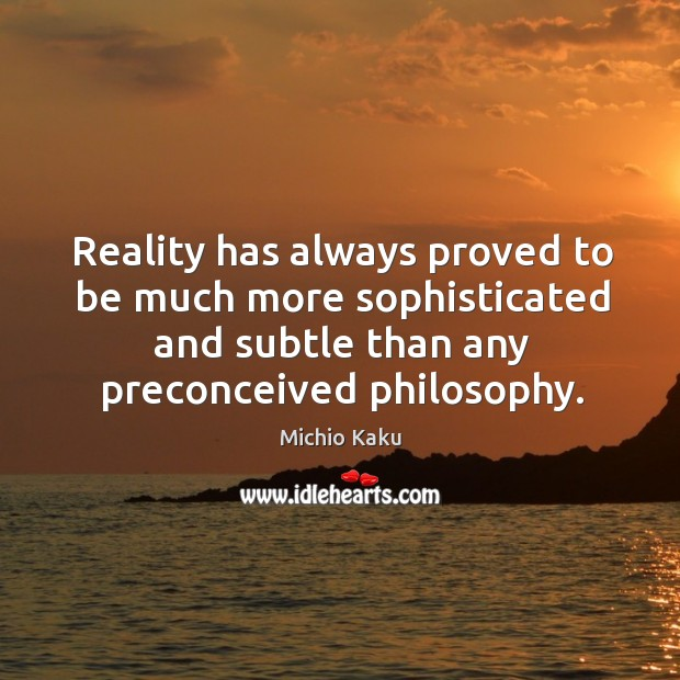 Image, Reality has always proved to be much more sophisticated and subtle than