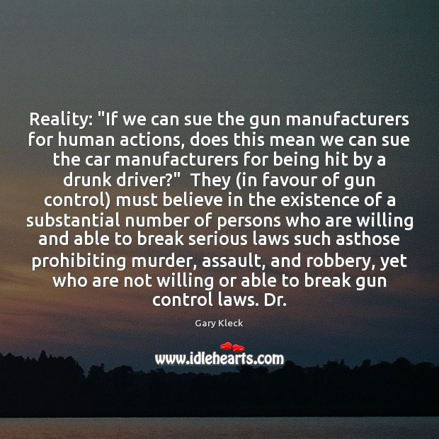 "Reality: ""If we can sue the gun manufacturers for human actions, does Image"