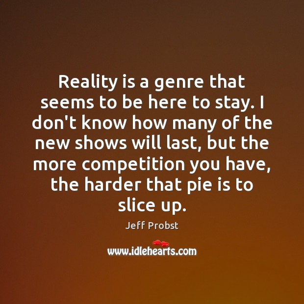 Reality is a genre that seems to be here to stay. I Jeff Probst Picture Quote
