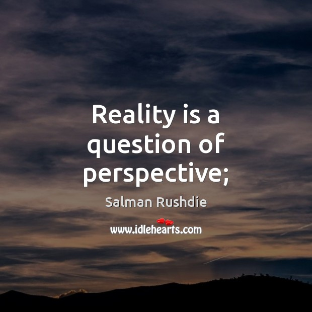 Reality is a question of perspective; Image