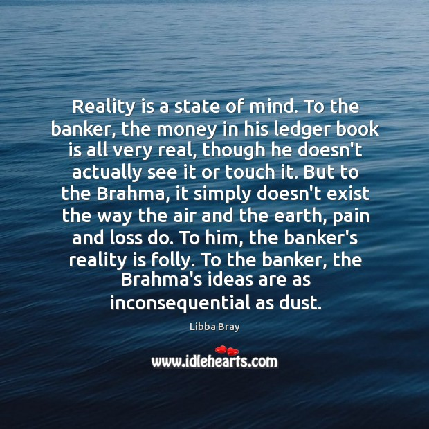 Reality is a state of mind. To the banker, the money in Image