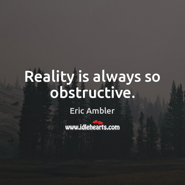 Image, Reality is always so obstructive.