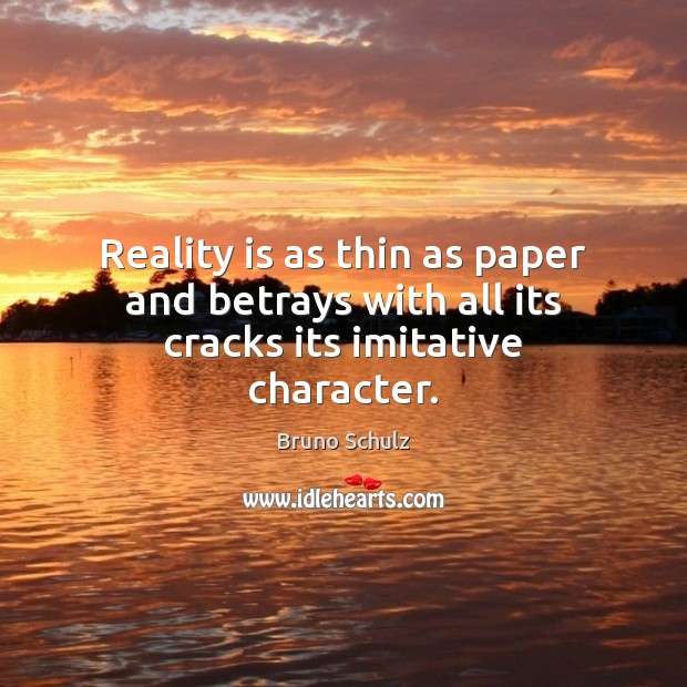 Image, Reality is as thin as paper and betrays with all its cracks its imitative character.