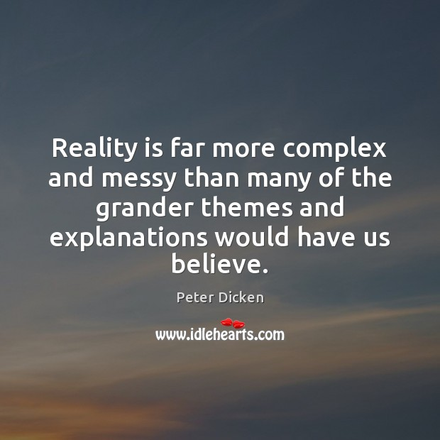 Reality is far more complex and messy than many of the grander Image
