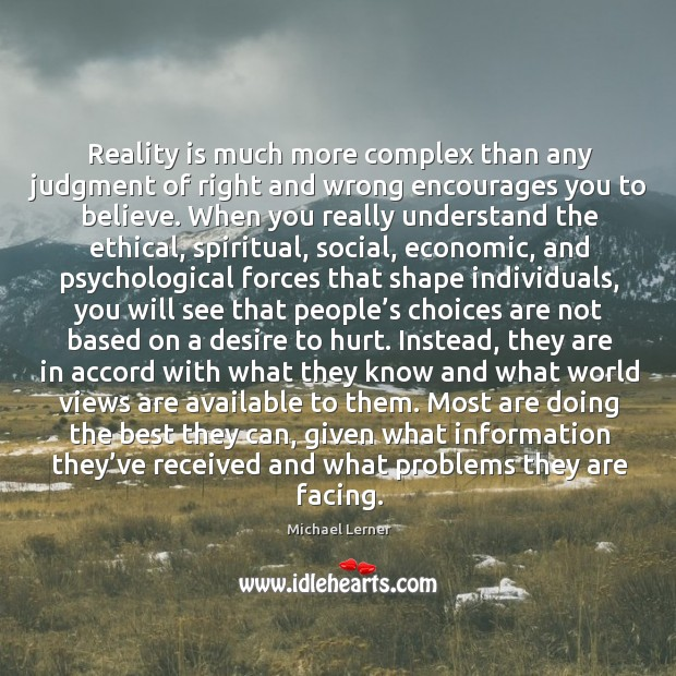 Image, Reality is much more complex than any judgment of right and wrong encourages you to believe.