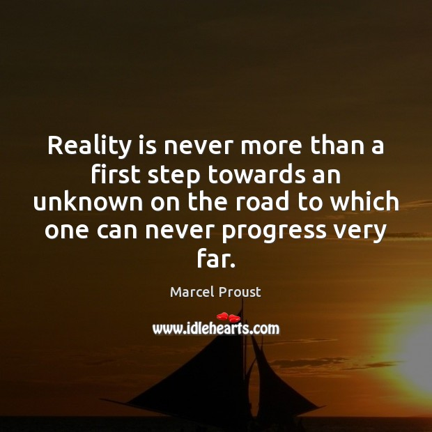 Image, Reality is never more than a first step towards an unknown on