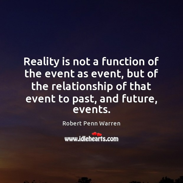 Reality is not a function of the event as event, but of Robert Penn Warren Picture Quote