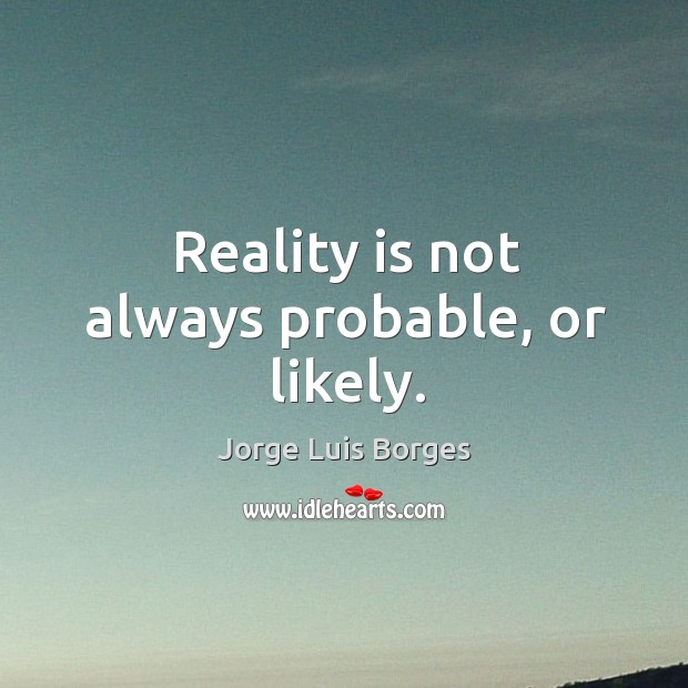 Reality is not always probable, or likely. Image
