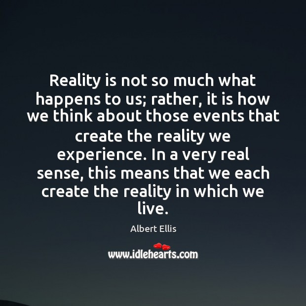 Image, Reality is not so much what happens to us; rather, it is