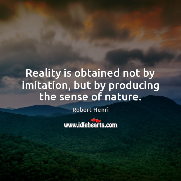 Reality is obtained not by imitation, but by producing the sense of nature. Image