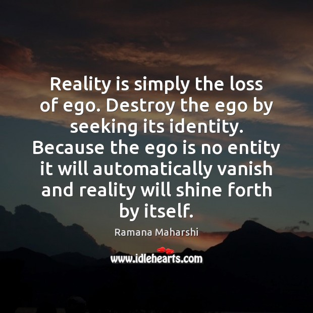 Reality is simply the loss of ego. Destroy the ego by seeking Ego Quotes Image