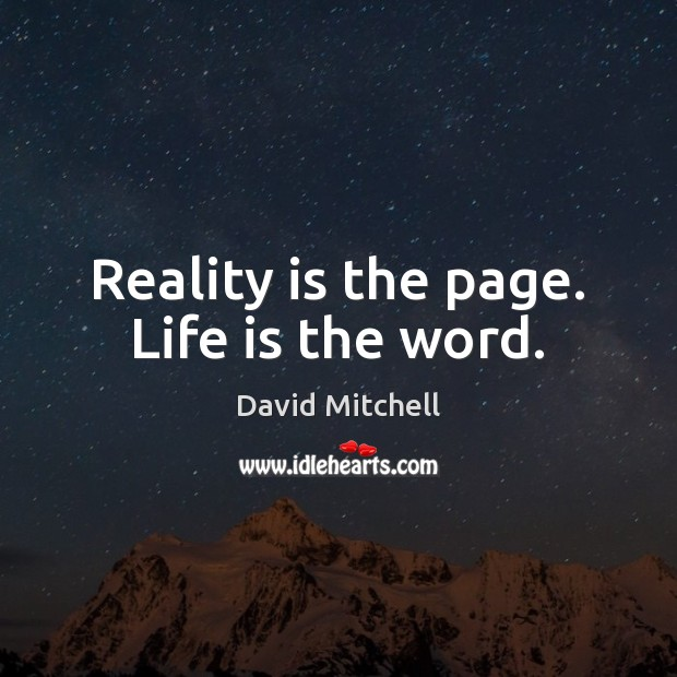 Reality is the page. Life is the word. David Mitchell Picture Quote