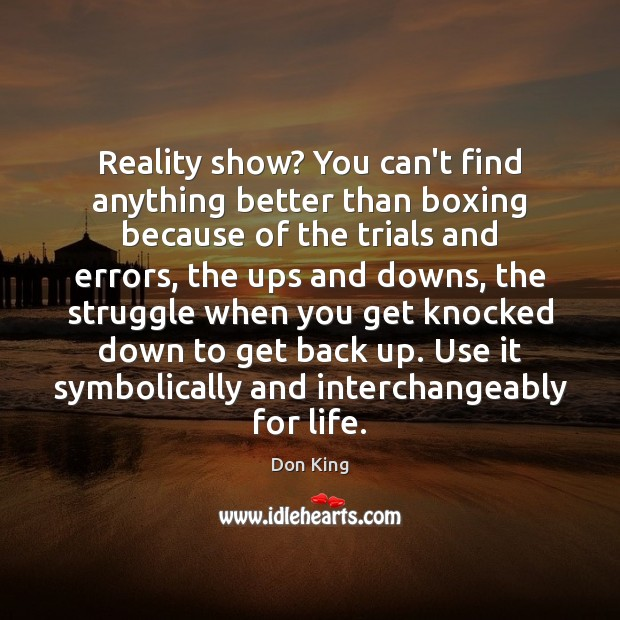 Reality show? You can't find anything better than boxing because of the Image
