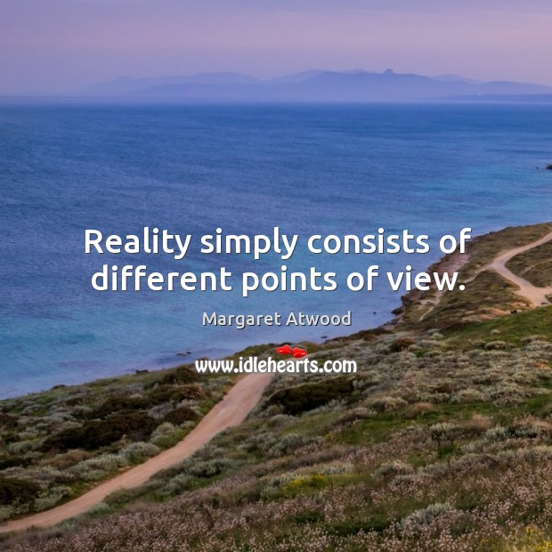 Reality simply consists of different points of view. Image