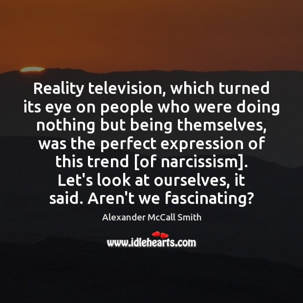 Reality television, which turned its eye on people who were doing nothing Image