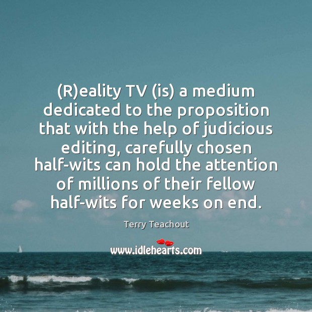 (R)eality TV (is) a medium dedicated to the proposition that with Image