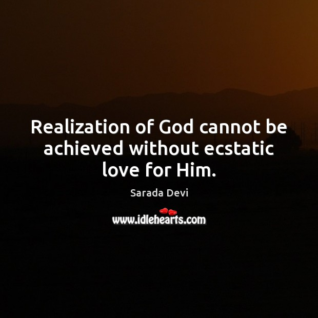 Realization of God cannot be achieved without ecstatic love for Him. Image