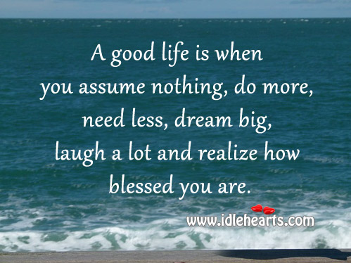 Image, A good life is when you assume nothing and do more