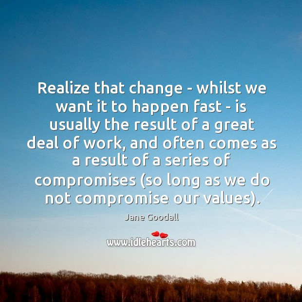 Image, Realize that change – whilst we want it to happen fast –