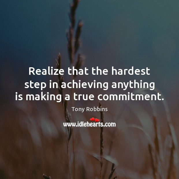 Image, Realize that the hardest step in achieving anything is making a true commitment.
