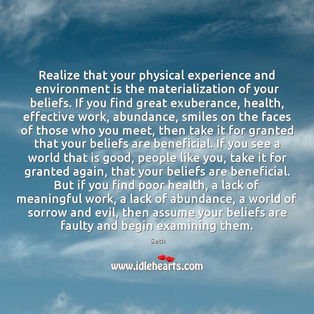 Realize that your physical experience and environment is the materialization of your Image