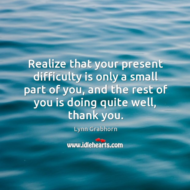 Image, Realize that your present difficulty is only a small part of you,