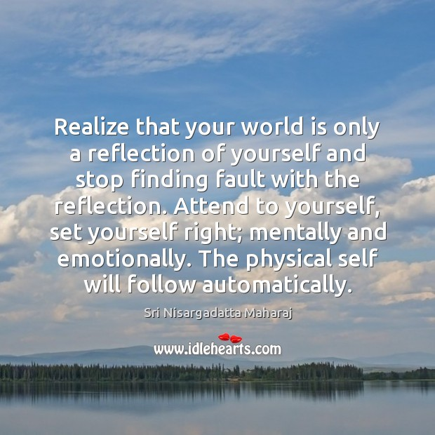 Realize that your world is only a reflection of yourself and stop Image