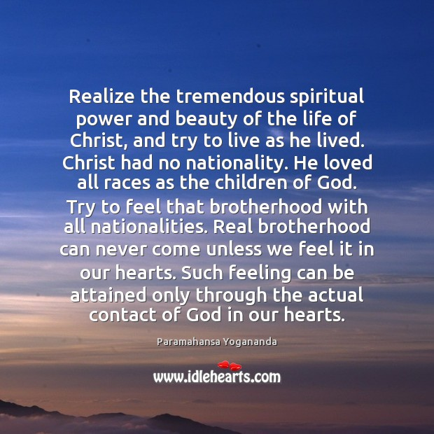 Realize the tremendous spiritual power and beauty of the life of Christ, Paramahansa Yogananda Picture Quote