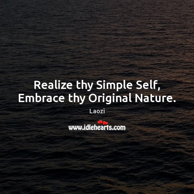 Image, Realize thy Simple Self, Embrace thy Original Nature.