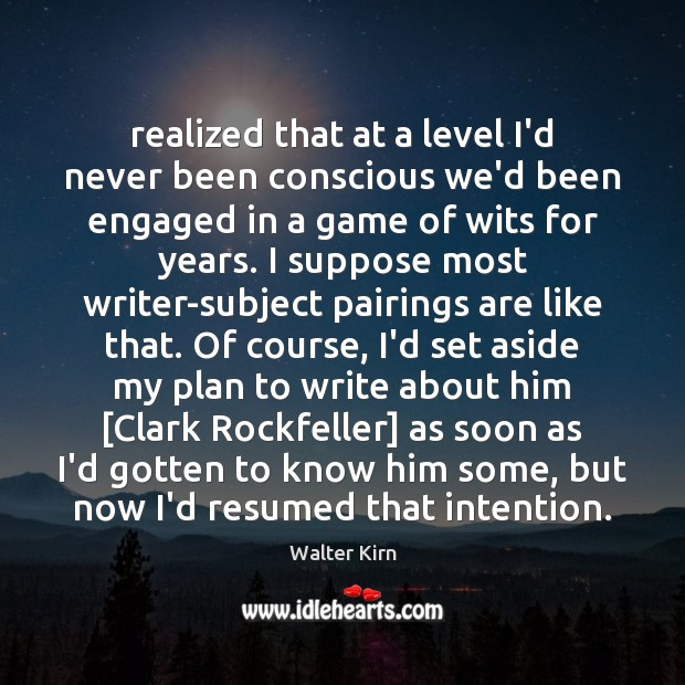 Realized that at a level I'd never been conscious we'd been engaged Plan Quotes Image