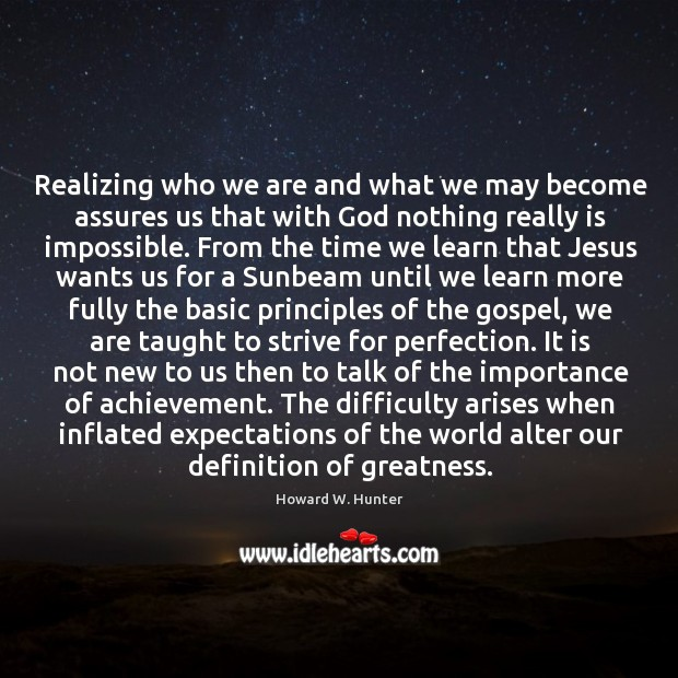 Realizing who we are and what we may become assures us that Howard W. Hunter Picture Quote
