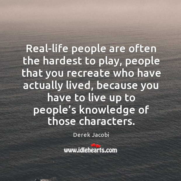 Real-life people are often the hardest to play Image
